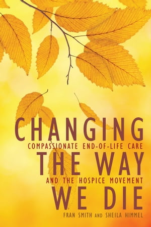 Changing the Way We Die Compassionate End of Life Care and The Hospice Movement