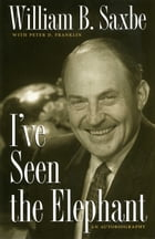 I've Seen The Elephant: An Autobiography by William B. Saxbe