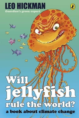 Book Will Jellyfish Rule the World?: A Book About Climate Change by Leo Hickman