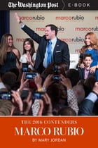 The 2016 Contenders: Marco Rubio by Mary Jordan