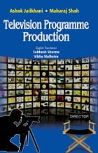 Television Programme Production: - by ASHOK JAILKHANI