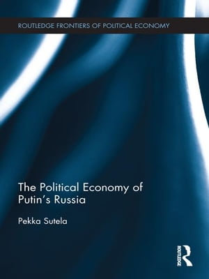 The Political Economy of Putin?s Russia