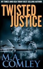 Twisted Justice by M A Comley