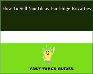 How To Sell You Ideas For Huge Royalties by Alexey