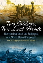 Two Soldiers, Two Lost Fronts German War Diaries Of The Stalingrad And North Africa Campaigns: German War Diaries of the Stalingrad and North Africa C by Don A. Gregory,William R. Gehlen