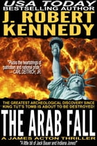 The Arab Fall: A James Acton Thriller, Book #6 by J. Robert Kennedy