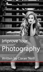 Improve Your Photography by Ciaran O'Neill