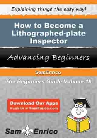 How to Become a Lithographed-plate Inspector: How to Become a Lithographed-plate Inspector by Nelda Mccool