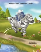 A Horse of a Different Color by Elizabeth A Mittman Roddy