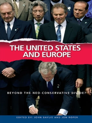 The United States and Europe Beyond the Neo-Conservative Divide?