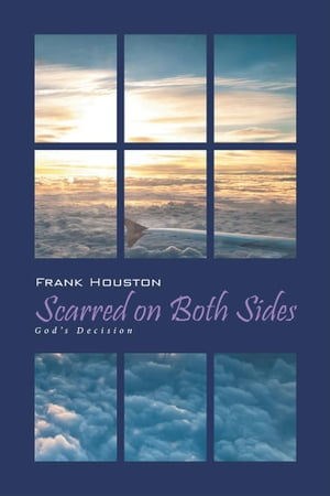 Scarred on Both Sides: God'S Decision by Frank Houston