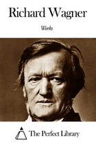 Works of Richard Wagner by Richard Wagner