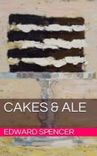 Cakes & Ale by Edward Spencer