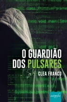 O Guardião dos Pulsares by Clea Franco