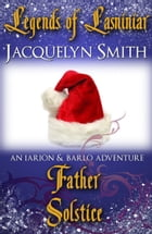 Legends of Lasniniar: Father Solstice by Jacquelyn Smith