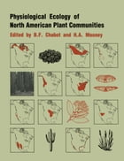 Physiological Ecology of North American Plant Communities by Brain F. Chabot