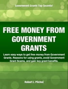 FREE MONEY FROM GOVERNMENT GRANTS by Robert Pilcher