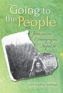 Book Going to the People: Jews and the Ethnographic Impulse by Jeffrey Veidlinger
