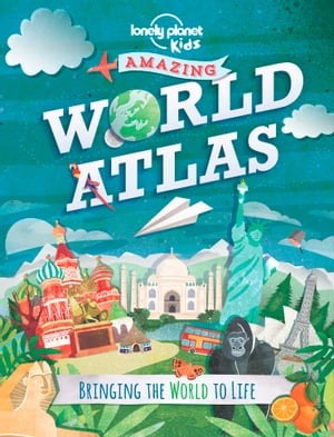 The Kids Amazing World Atlas Bringing the World to Life
