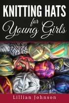 Knitting Hats for Young Girls by Lillian Johnson