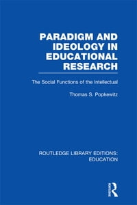Paradigm and Ideology in Educational Research (RLE Edu L): The Social Functions of the Intellectual