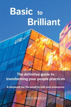Basic to Brilliant: The definitive guide to transforming your people practices; A playbook for…