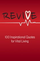 Revive: 100 Inspirational Quotes for Vital Living by Robert B. Walker