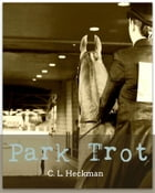 Park Trot by C. L. Heckman