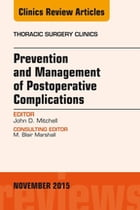 Prevention and Management of Post-Operative Complications, An Issue of Thoracic Surgery Clinics 25-4, E-Book by John D. Mitchell, MD
