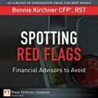Spotting Red Flags: Financial Advisors to Avoid by Bonnie Kirchner