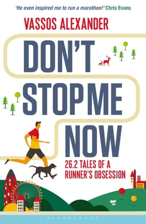 Don't Stop Me Now: 26.2 Tales of a Runner's Obsession by Mr. Vassos Alexander