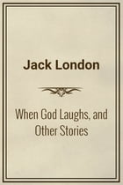 When God Laughs, and Other Stories by Jack London