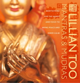 Book Mantras and Mudras: Meditations for the hands and voice to bring peace and inner calm by Lillian Too