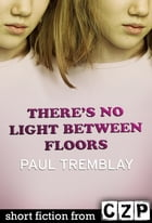There's No Light Between Floors by Paul Tremblay