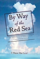By Way of the Red Sea: The Work of God in the Wilderness of Live. A Study of Exodus 3:18-19 by F. Wayne Mac Leod