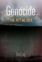 Genocide: The Act as Idea by Berel Lang