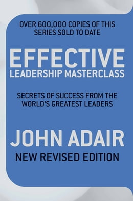 Book Effective Leadership Masterclass: Secrets of Success from the World's Greatest Leaders by John Adair