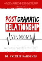 Post-Dramatic Relationship Syndrome: How to Find Your Drama Free Zone!