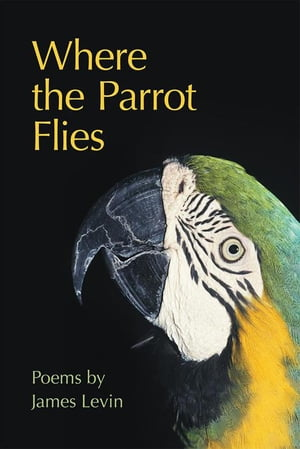 Where the Parrot Flies: Poems