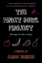The Fruit Bowl Project: Fifty Ways to Tell a Story by Sarah Durkee
