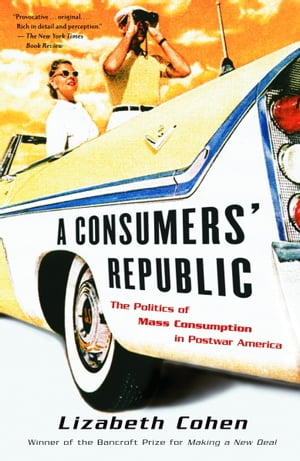 A Consumers' Republic The Politics of Mass Consumption in Postwar America