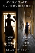 Avery Black Mystery Bundle: Cause to Hide (#3) and Cause to Fear (#4) by Blake Pierce