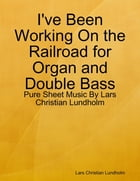 I've Been Working On the Railroad for Organ and Double Bass - Pure Sheet Music By Lars Christian Lundholm by Lars Christian Lundholm