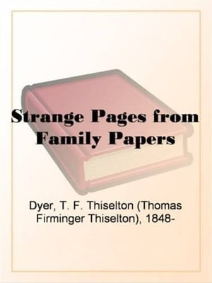 Strange Pages From Family Papers by T. F. Thiselton Dyer