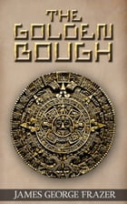 The Golden Bough: A Study of Magic and Religion by James George Frazer