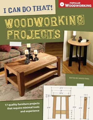 I Can Do That! Woodworking Projects 17 quality furniture projects that require minimal tools and experience