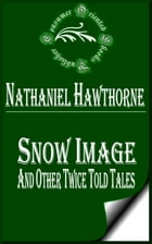 Snow Image and Other Twice Told Tales by Nathaniel Hawthorne