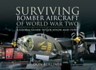 Surviving Bomber Aircraft of World War Two: A Global Guide to Location and Types by Don Berliner
