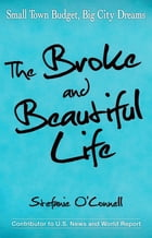The Broke and Beautiful Life: Small Town Budget, Big City Dreams by Stefanie O'Connell