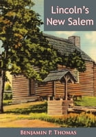 Lincoln's New Salem by Benjamin P. Thomas